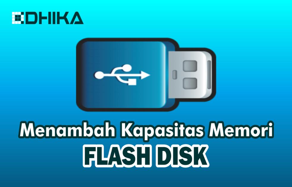 cara-menambah-kapasitas-memori-flash-disk1-dhikadwipradya