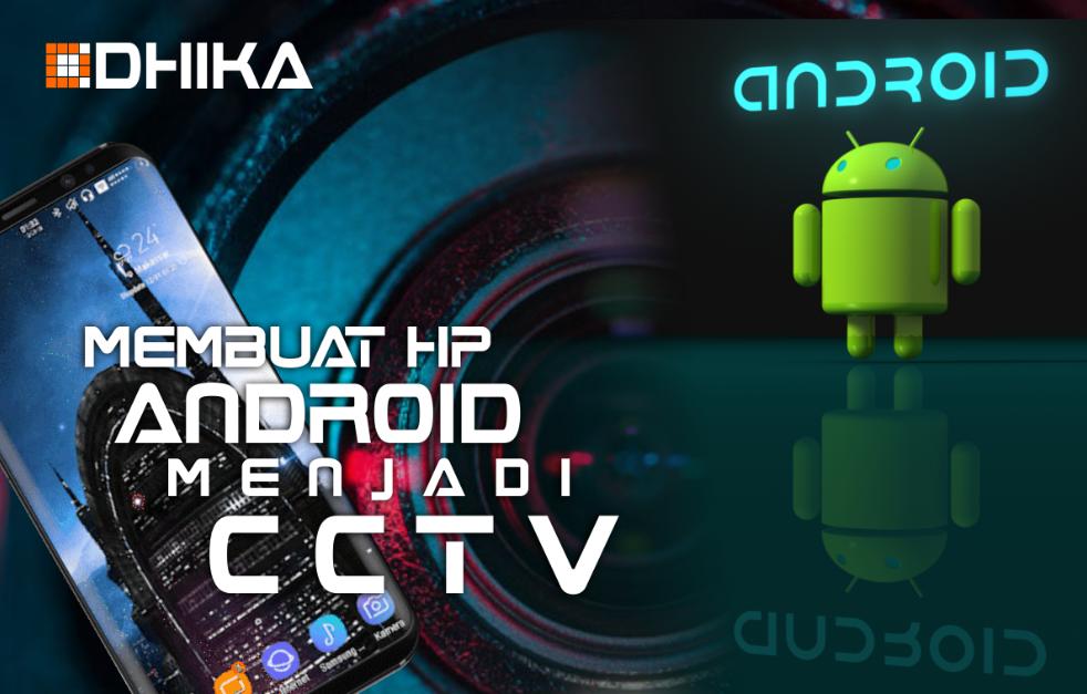 cara-membuat-hp-android-menjadi-cctv1-dhikadwipradya