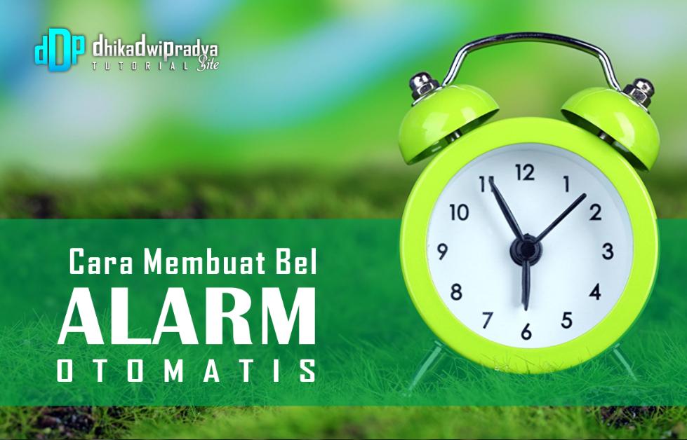 cara-membuat-alarm-bel-masuk-dan-pulang-otomatis1-dhikadwipradya