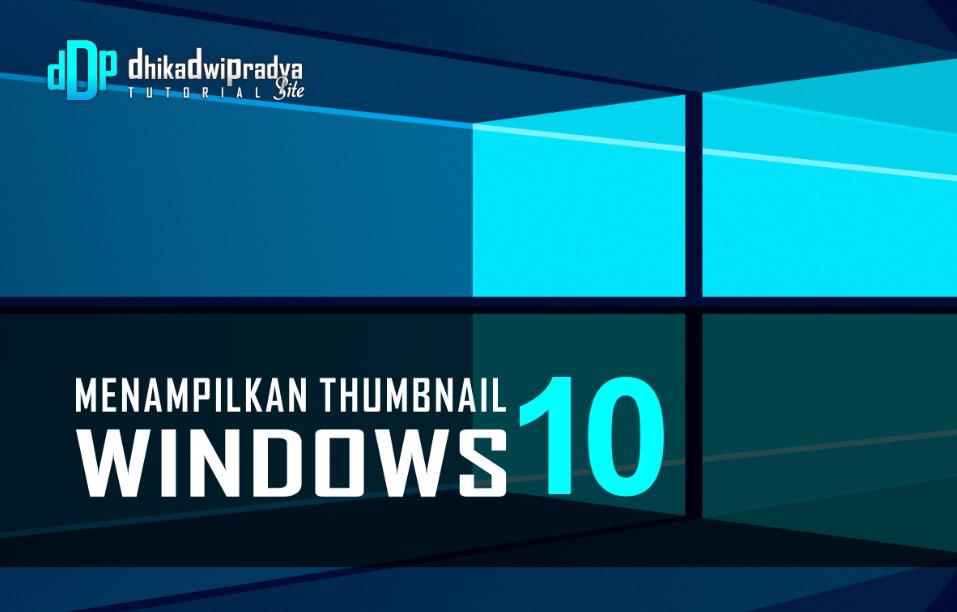tutorial-cara-menampilkan-thumbnail-yang-tidak-muncul-pada-windows-101-dhikadwipradya